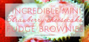 Incredible Mini Strawberry Cheesecake Fudge Brownies