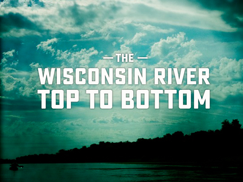 The Wisconsin River Top to Bottom