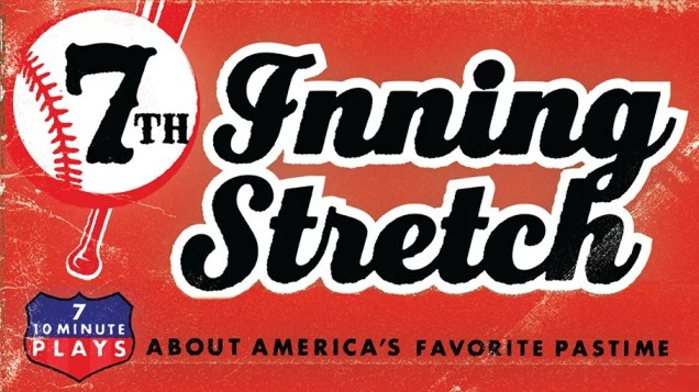 7th Inning Stretch: 7 10-Minute Plays About America's Favorite Pastime