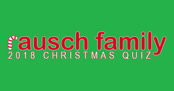 Rausch Family 2018 Christmas Quiz