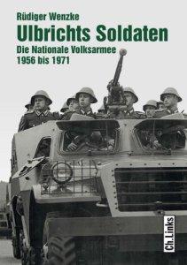 Ulbrichts Soldaten: Die Nationale Volksarmee 1956 bis 1971 [Gebundene Ausgabe]