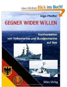 Gegner wider Willen: Konfrontation von Volksmarine und Bundesmarine auf See [Taschenbuch]