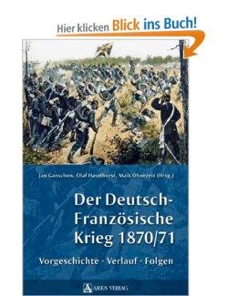 Der Deutsch-Französische Krieg 1870/71: Vorgeschichte, Verlauf, Folgen [Gebundene Ausgabe]