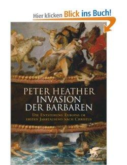 Invasion der Barbaren: Die Entstehung Europas im ersten Jahrtausend nach Christus [Gebundene Ausgabe]