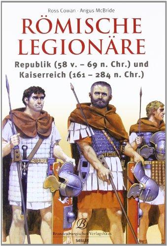 Römische Legionäre: Republik (58 v.-69 n.Chr.) und Kaiserreich (161-244 n.Chr.) [Gebundene Ausgabe]