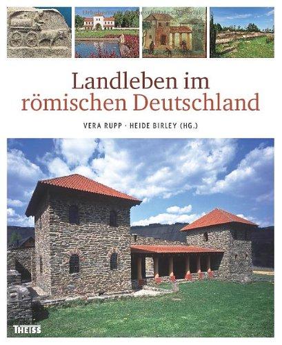 Landleben im römischen Deutschland Gebundene Ausgabe – 1. April 2012