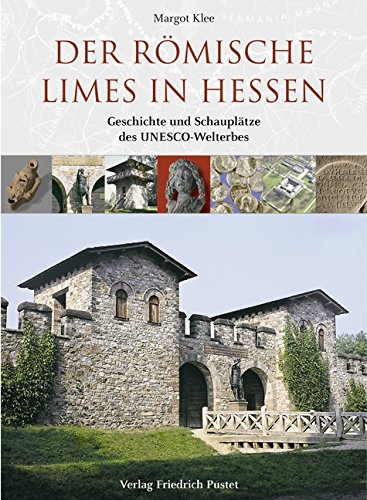 Der römische Limes in Hessen: Geschichte und Schauplätze des UNESCO-Welterbes Gebundene Ausgabe – September 2009