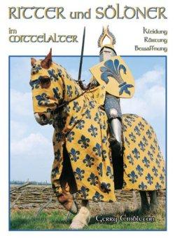 Ritter und Söldner im Mittelalter: Kleidung, Rüstung und Bewaffnung Broschiert – Mai 2007