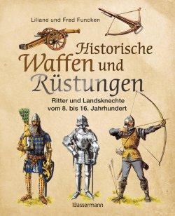 Historische Waffen und Rüstungen: Ritter und Landsknechte vom frühen Mittelalter bis zur Renaissance Gebundene Ausgabe – 1. September 2014