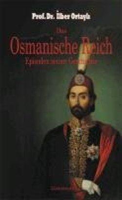Das Osmanische Reich. Episoden seiner Geschichte Broschiert – 15. Oktober 2012