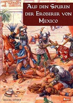 Auf den Spuren der Eroberer von Mexiko Gebundene Ausgabe – 15. Januar 2008