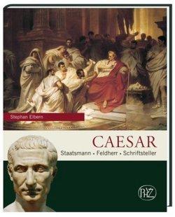 Caesar: Staatsmann · Feldherr · Schriftsteller (Zaberns Bildbände zur Archäologie) Gebundene Ausgabe – 1. April 2008