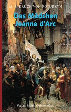 Das Mädchen Jeanne d'Arc Gebundene Ausgabe – 1. Februar 2008