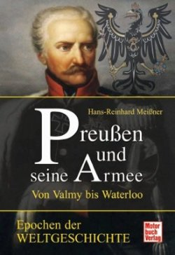 Preußen und seine Armee: Von Valmy bis Waterloo (Epochen der Weltgeschichte) Gebundene Ausgabe – April 2011