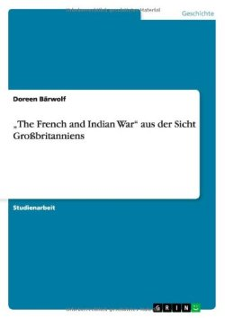 """""""The French and Indian War"""" aus der Sicht Großbritanniens Taschenbuch – 1. Oktober 2013"""