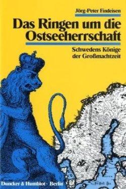 Das Ringen um die Ostseeherrschaft.: Schwedens Könige der Großmachtzeit. Sondereinband – 1992