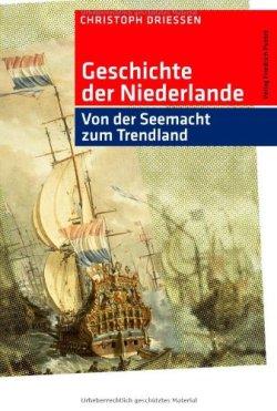 Geschichte der Niederlande: Von der Seemacht zum Trendland (Kulturgeschichte) Gebundene Ausgabe – 1. März 2009
