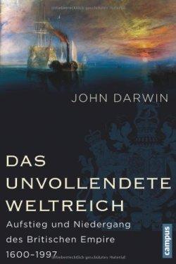 Das unvollendete Weltreich: Aufstieg und Niedergang des Britischen Empire 1600-1997 Gebundene Ausgabe – 10. September 2013
