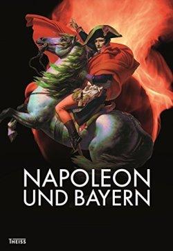 Napoleon und Bayern Gebundene Ausgabe – 1. April 2015