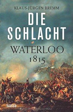 Die Schlacht: Waterloo 1815 Gebundene Ausgabe – 18. Februar 2015