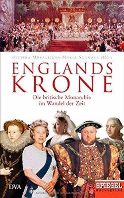 Englands Krone: Die britische Monarchie im Wandel der Zeit - Ein SPIEGEL-Buch Gebundene Ausgabe – 30. März 2015