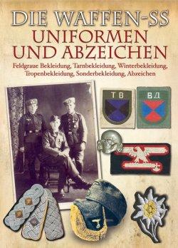 Die Waffen-SS - Uniformen und Abzeichen: Feldgraue Bekleidung, Tarnbekleidung, Winterbekleidung, Tropenbekleidung, Sonderbekleidung, Abzeichen Gebundene Ausgabe – 1. Juli 2013