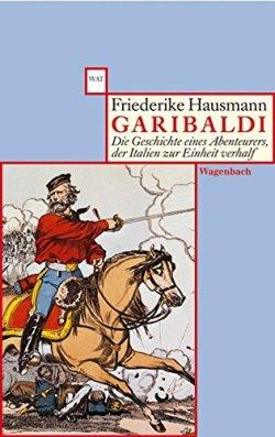 Garibaldi: Die Geschichte eines Abenteurers, der Italien zur Einheit verhalf (WAT) Taschenbuch – 1. Februar 2007