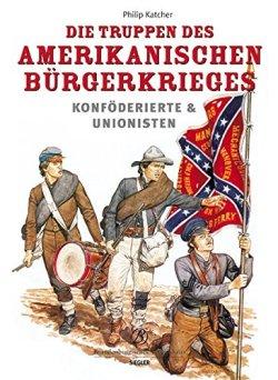 Die Truppen des amerikanischen Bürgerkriegs: Konföderierte & Unionisten Gebundene Ausgabe – Ungekürzte Ausgabe, 30. November 2004