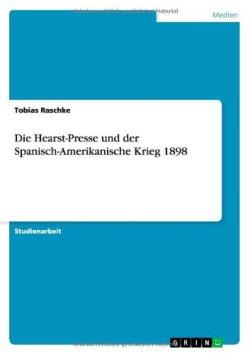Die Hearst-Presse und der Spanisch-Amerikanische Krieg 1898 Taschenbuch – 20. November 2013