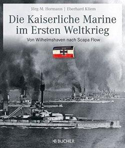 Die kaiserliche Marine im Ersten Weltkrieg: Von Wilhelmshaven nach Scapa Flow Gebundene Ausgabe – 16. Oktober 2013