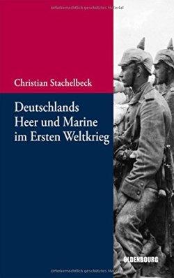 Deutschlands Heer und Marine im Ersten Weltkrieg (Beiträge zur Militärgeschichte – Militärgeschichte kompakt, Band 5) Taschenbuch – 10. April 2013