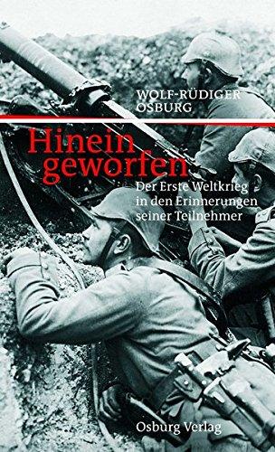 Hineingeworfen: Der Erste Weltkrieg in den Erinnerungen seiner Teilnehmer Gebundene Ausgabe – 27. August 2009