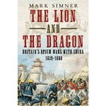 REVIEW - The Lion and the Dragon: Britain's Opium Wars with China, 1839 - 1860