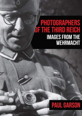 PHOTOGRAPHERS OF THE THIRD REICH: IMAGES FROM THE WEHRMACHT  Paul Garson  Amberley, £14.99 (pbk)