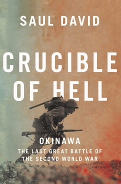 CRUCIBLE OF HELL OKINAWA: THE LAST GREAT BATTLE OF THE SECOND WORLD WAR Saul David HarperCollins, £25 (hbk) ISBN 978-0316534673