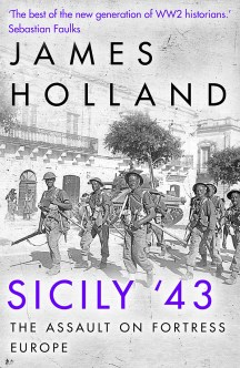 SICILY '43: THE ASSAULT ON FORTRESS EUROPE  James Holland Bantam Press, £25 (hbk)  ISBN: 978-1787632936