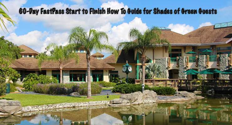 60-Day FastPass Start to Finish How To Guide for Shades of Green Guests