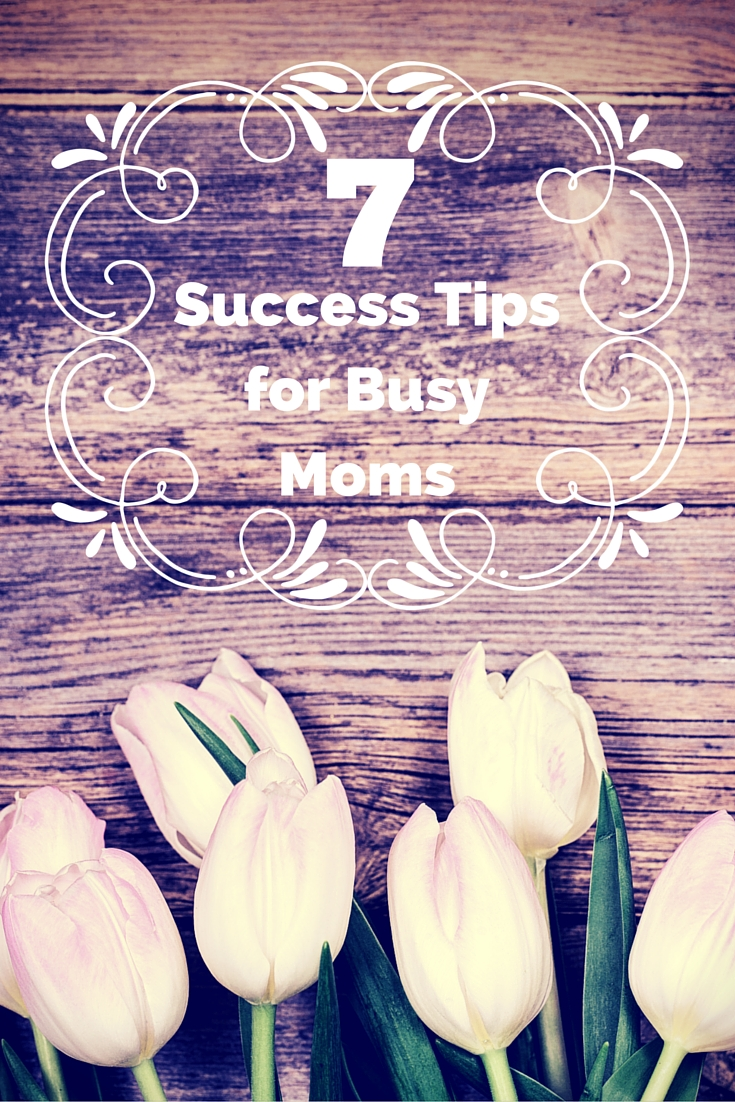 7 Success Tips for a Busy Mom