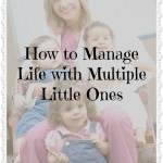 how to manage life with multiple little ones