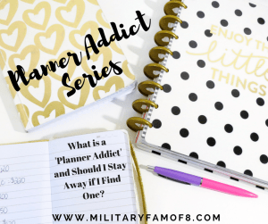Planner Addict Series- Militaryfamof8 What is a Planner Addict and Should I Stay Away if I Find One
