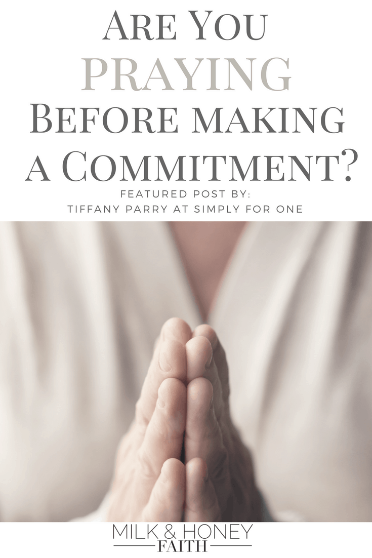 Learn how to make better decisions by praying before committing. Christian blog post about prayer. Salt and Light Linkup at Milk and Honey Faith. Featured post by Simply For One.