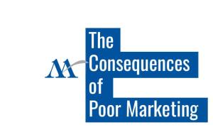 The Consequences of Poor Marketing