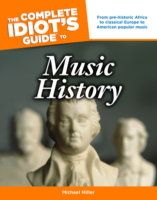The Complete Idiot S Guide To Music History Michael Miller