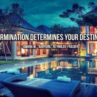 Determination Determines Your Destination - Qwana M. BabyGirl Reynolds-Frasier