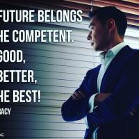 The future belongs to the competent. Get good, get better, be the best! - Brian Tracy