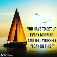 "You have to get up every morning and tell yourself ""I can do this."""