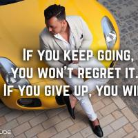 If you keep going, you won't regret it. If you give up, you will.