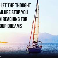 Never let the thought of failure stop you from reaching for your dreams.