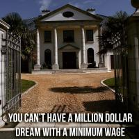 You can't have a million dollar dream with a minimum wage work ethic.