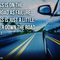 Success is on the same road as failure; success is just a little further down the road. - Jack Hyles